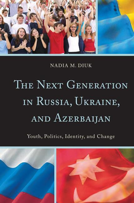 The Next Generation in Russia, Ukraine, and Azerbaijan: Youth, Politics, Identity, and Change EB9781442213739