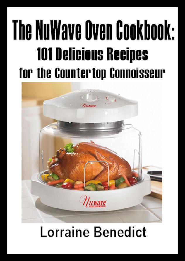 The NuWave Oven Cookbook: 101 Delicious Recipes for the Countertop Connoisseur EB9781936828227