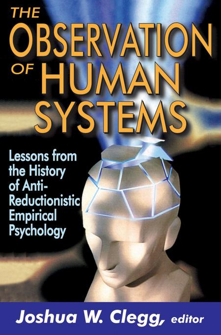 The Observation of Human Systems: Lessons from the History of Anti-Reductionistic Empirical Psychology EB9781412812276