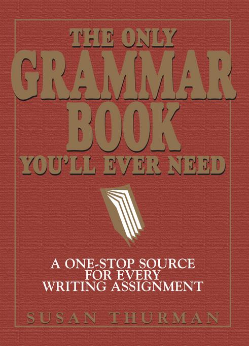 The Only Grammar Book You'll Ever Need: A One-Stop Source for Every Writing Assignment EB9781440519260