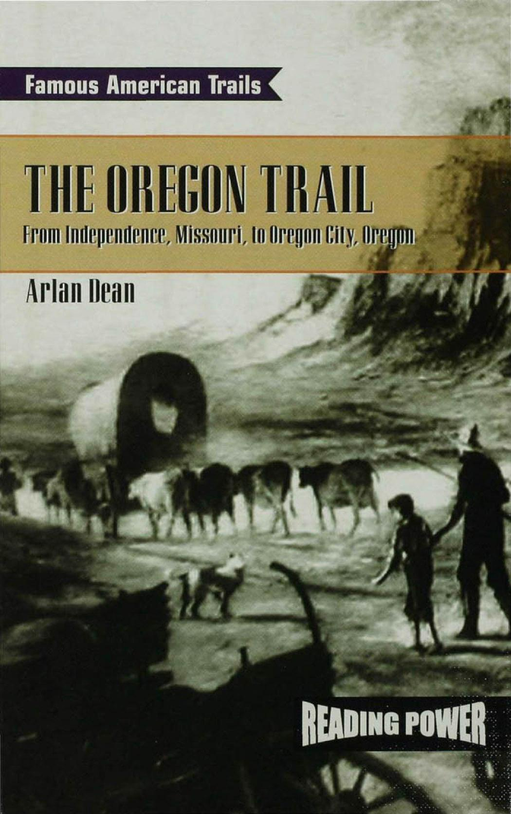 The Oregon Trail: From Independence, Missouri to Oregon City, Oregon