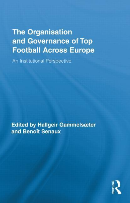 The Organisation and Governance of Top Football Across Europe EB9781136705328