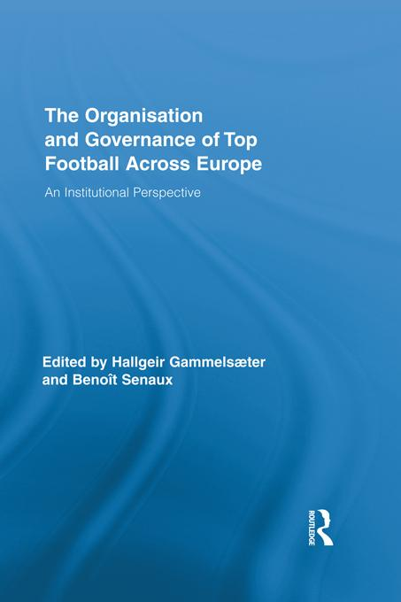 The Organisation and Governance of Top Football Across Europe EB9781136705335