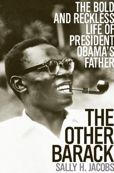 The Other Barack: The Bold and Reckless Life of President Obama's Father EB9781610390194