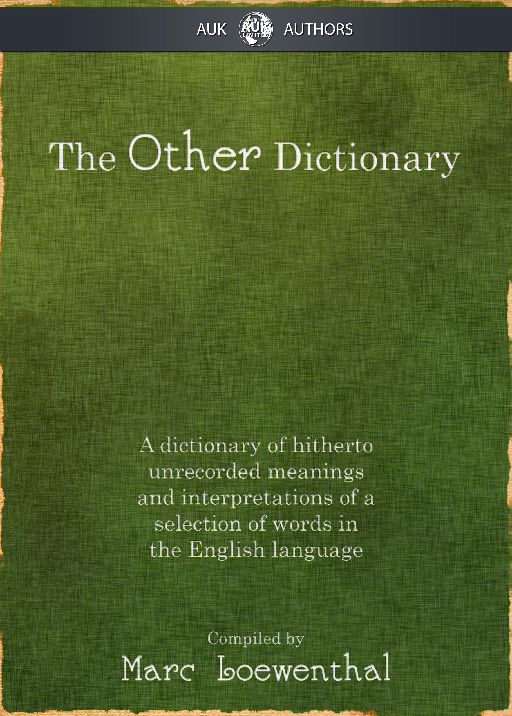 The Other Dictionary: A dictionary of hitherto unrecorded meanings and interpretations of a selection of words in the English language EB9781849891387