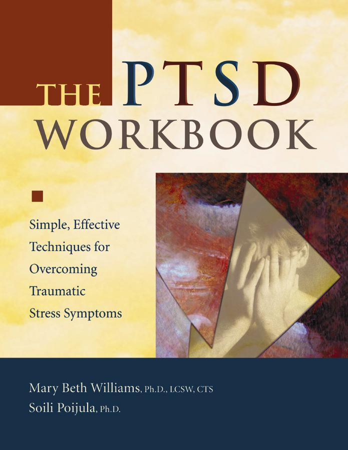 The PTSD Workbook: Simple, Effective Techniques for Overcoming Traumatic Stress Symptoms EB9781572247178