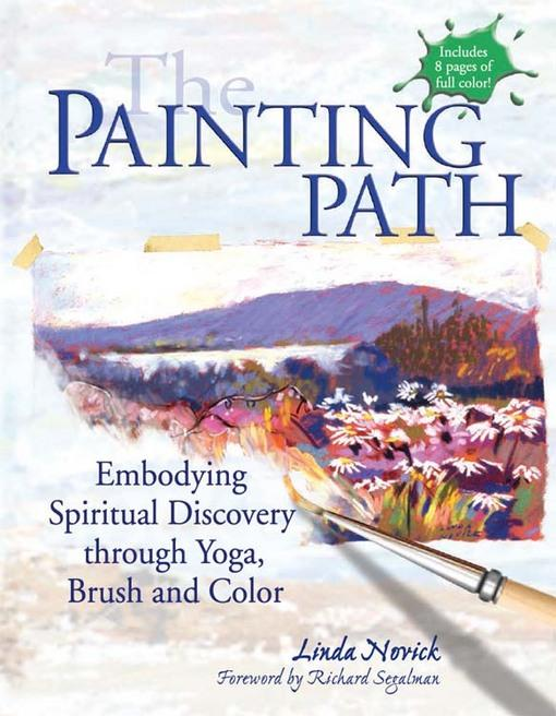 The Painting Path: Embodying Spiritual Discovery through Yoga, Brush and Color EB9781594734687