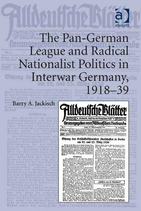 The Pan-German League and Radical Nationalist Politics in Interwar Germany, 1918-39 EB9781409427629