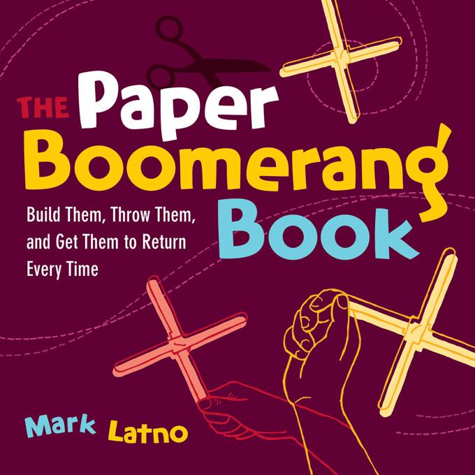 The Paper Boomerang Book: Build Them, Throw Them, and Get Them to Return Every Time EB9781569766958
