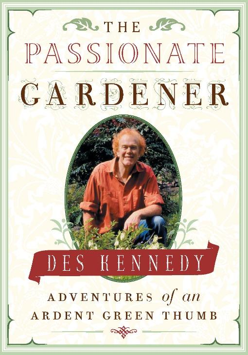 The Passionate Gardener: Adventures of an Ardent Green Thumb EB9781926685489