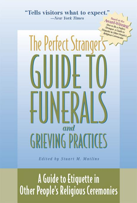 The Perfect Stranger's Guide to Funerals and Grieving Practices: A Guide to Etiquette in Other People's Religious