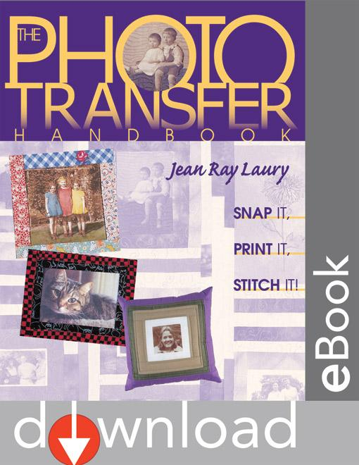 The Photo Transfer Handbook: Snap It! Print It! Stitch It! EB9781607053705