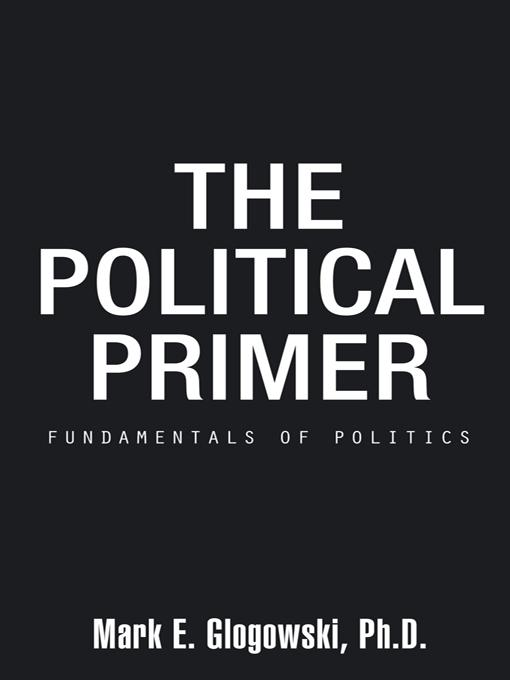 The Political Primer: Fundamentals of Politics EB9781466906303