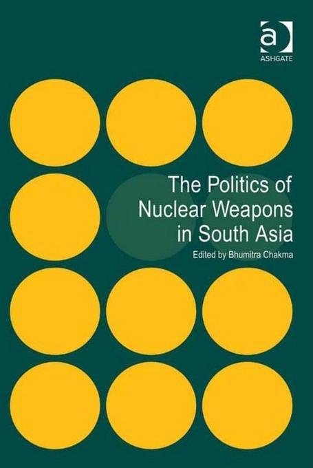 The Politics of Nuclear Weapons in South Asia EB9781409426264