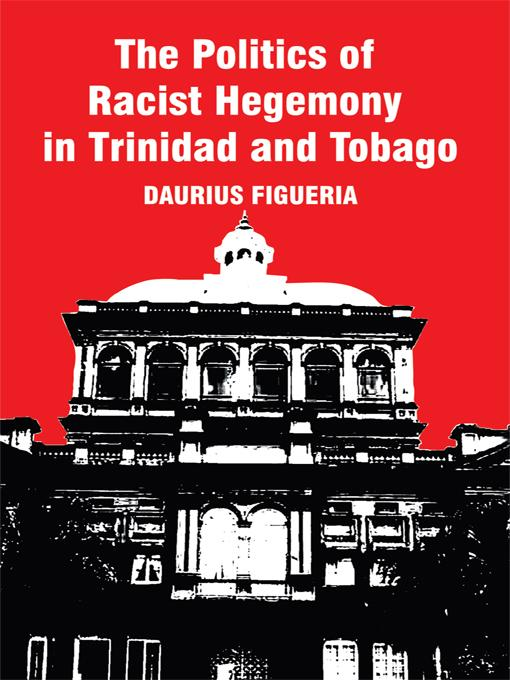 The Politics of Racist Hegemony in Trinidad and Tobago EB9781450245142
