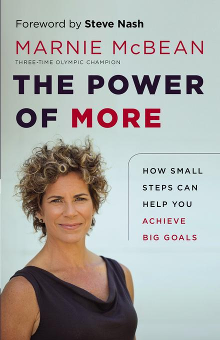 The Power of More: How Small Steps Can Help You Achieve Big Goals EB9781926812656
