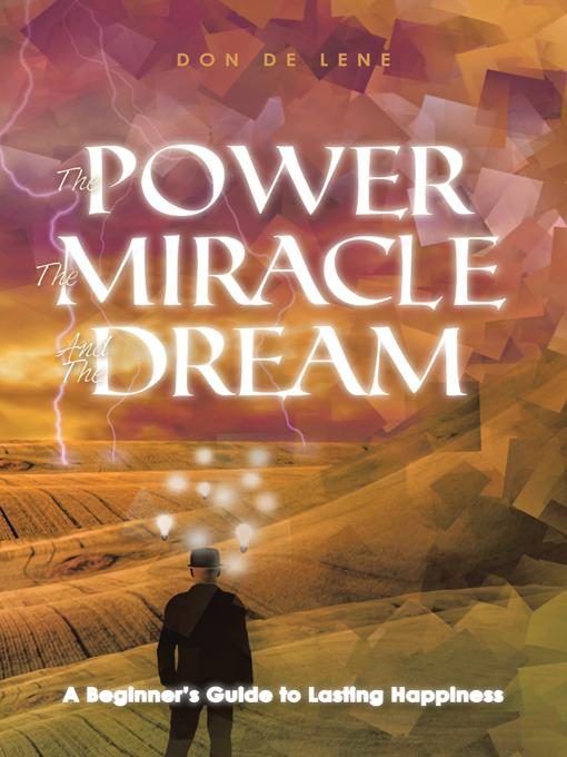 The Power, the Miracle and the Dream: A Beginner's Guide to Lasting Happiness EB9781452504131