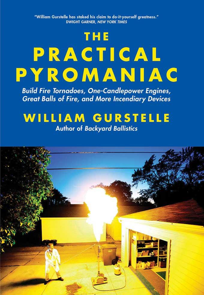 The Practical Pyromaniac: Build Fire Tornadoes, One-Candlepower Engines, Great Balls of Fire, and More Incendiary Devices EB9781569768860