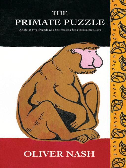 The Primate Puzzle: A tale of two friends and the missing long-nosed monkeys EB9781449039837