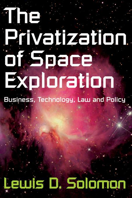 The Privatization of Space Exploration: Business, Technology, Law and Policy EB9781412812306
