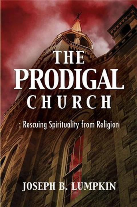 The Prodigal Church: Rescuing Spirituality from Religion EB9781933580906