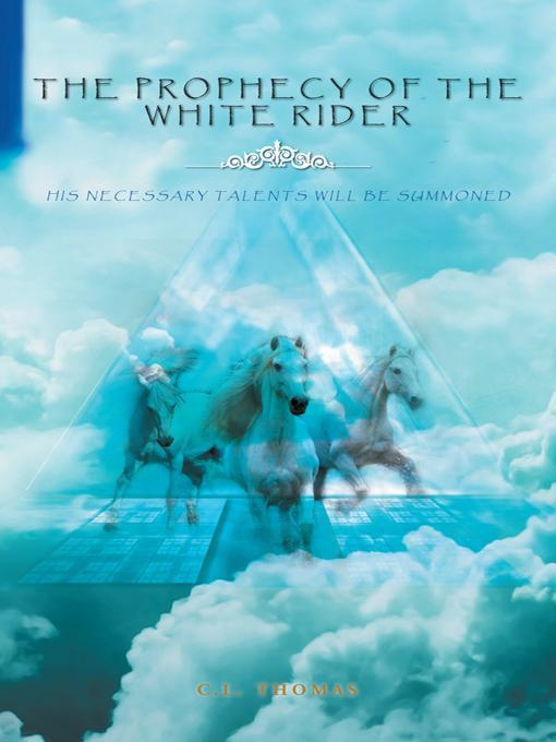 The Prophecy of the White Rider: His Necessary Talents Will Be Summoned EB9781462050727