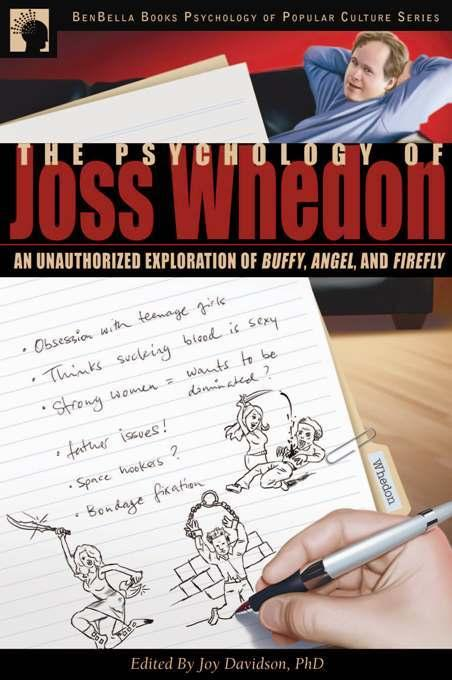 The Psychology of Joss Whedon: An Unauthorized Exploration of Buffy, Angel, and Firefly EB9781935251354