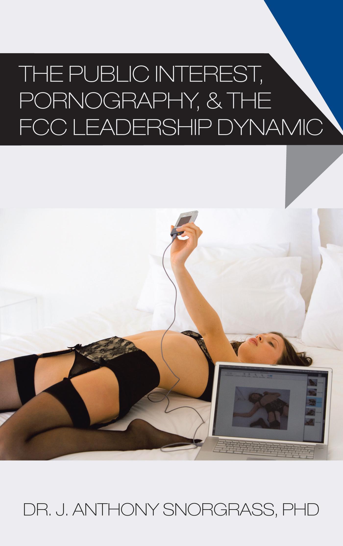 The Public Interest, Pornography, & the FCC Leadership Dynamic EB9781475938975