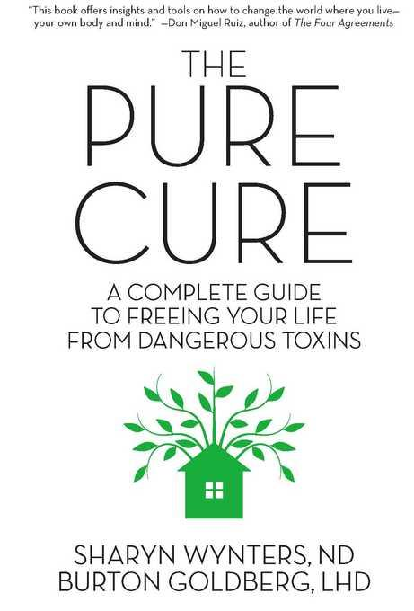 The Pure Cure: A Complete Guide to Freeing Your Life From Dangerous Toxins EB9781593764821