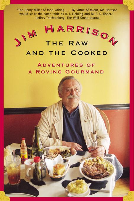 The Raw and the Cooked: Adventures of a Roving Gourmand EB9781555846480
