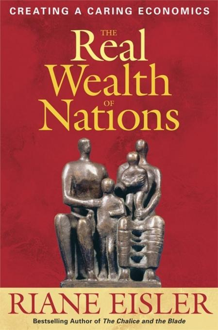 The Real Wealth of Nations: Creating A Caring Economics EB9781609943264
