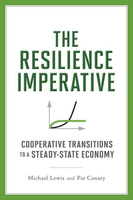 The Resilience Imperative: Cooperative Transitions to a Steady-state Economy EB9781550925050