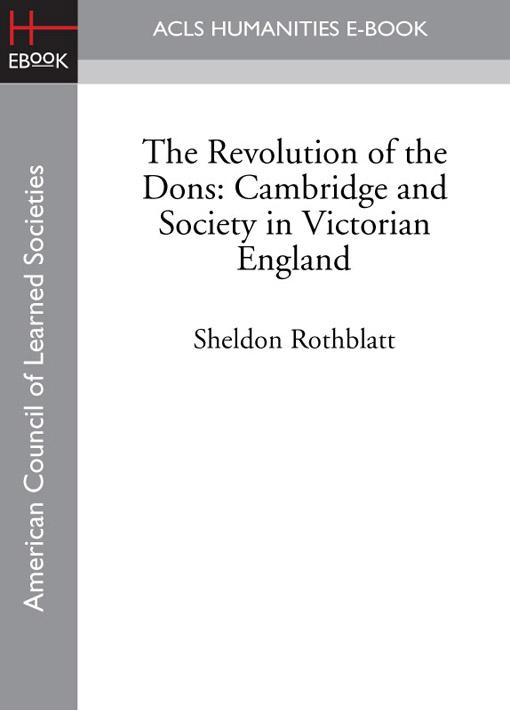 The Revolution of the Dons: Cambridge and Society in Victorian England EB9781597408813