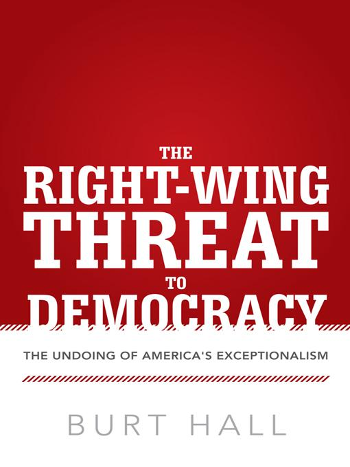 The Right-Wing Threat to Democracy: The Undoing of America's Exceptionalism EB9781475926996