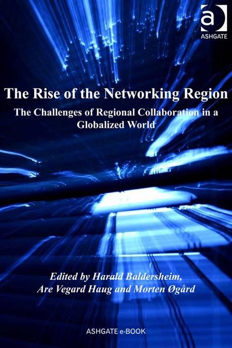 The Rise of the Networking Region: The Challenges of Regional Collaboration in a Globalized World EB9781409425847