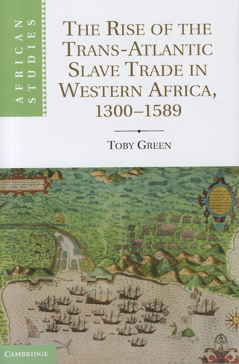 The Rise of the Trans-Atlantic Slave Trade in Western Africa, 1300-1589 EB9781139154086
