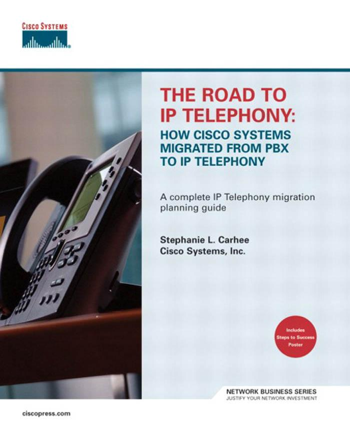 The Road to IP Telephony: How Cisco Systems Migrated from PBX to IP Telephony EB9781587054167