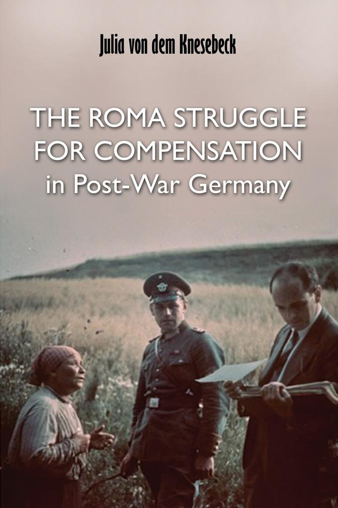 The Roma Struggle for Compensation in Post-War Germany EB9781907396465