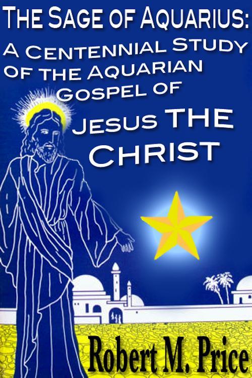 The Sage of Aquarius: A Centennial Study of the Aquarian Gospel of Jesus the Christ EB9781456606381