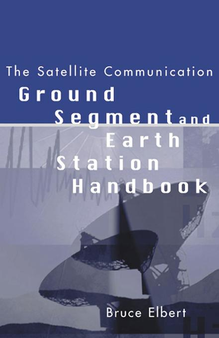The Satellite Communication Ground Segment and Earth Station Handbook EB9781580533973