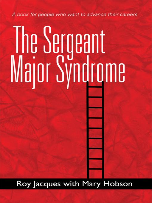 The Sergeant Major Syndrome: A book for people who want to advance their careers EB9781462022052