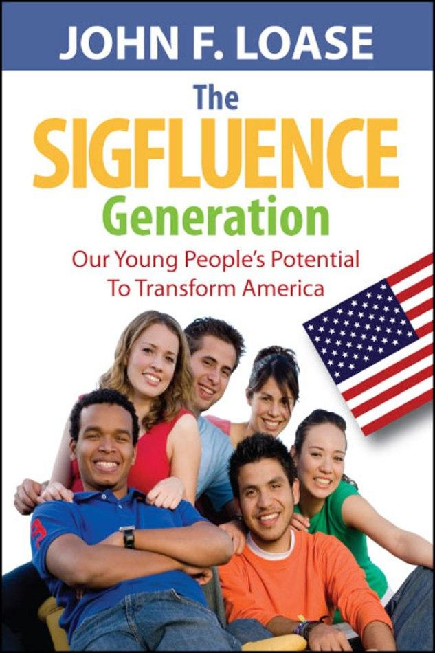 The Sigfluence Generation, Our Young People's Potential to Transform America EB9781618972279