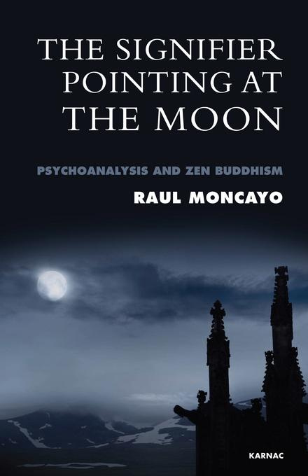 The Signifier Pointing at the Moon: Psychoanalysis and Zen Buddhism EB9781781810675