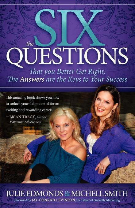 The Six Questions: That you Better Get Right, The Answers are the Keys to Your Success EB9781614482246