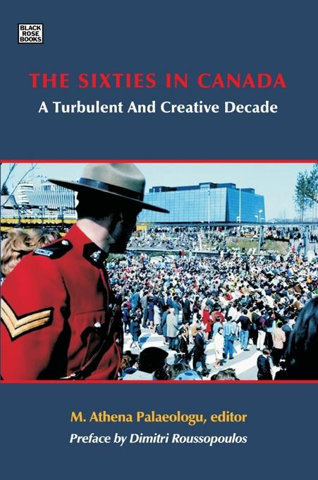 The Sixties in Canada: A Turbulent and Creative Decade EB9781551643557