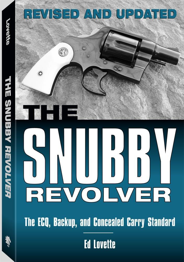 The Snubby Revolver: The ECQ, Backup, and Concealed Carry Standard, Revised and Updated Edition EB9781610045162