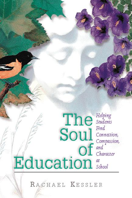 The Soul of Education: Helping Students Find Connection, Compassion, and Character at School EB9781416604433