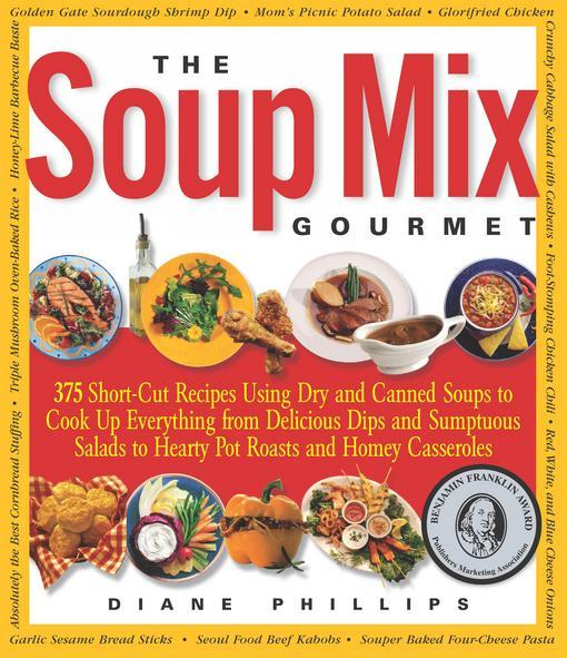 The Soup Mix Gourmet: 375 Short-Cut Recipes Using Dry and Canned Soups to Cook Up Everything from Delicious Dips and Sumpt EB9781558325760