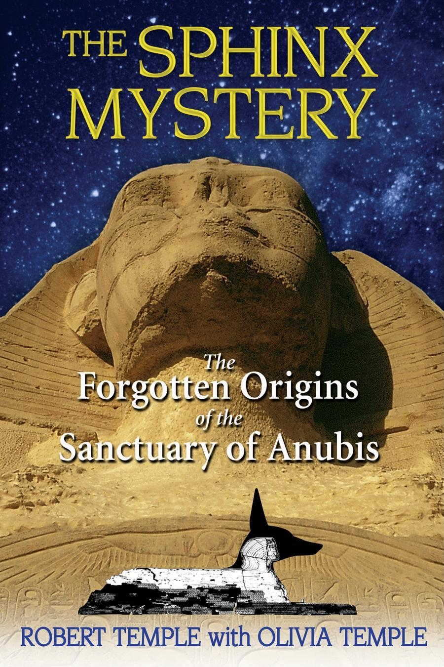 The Sphinx Mystery: The Forgotten Origins of the Sanctuary of Anubis EB9781594778841