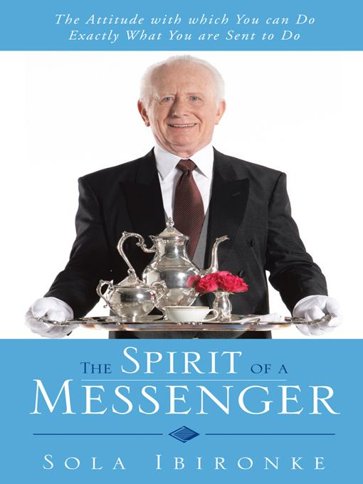 The Spirit of a Messenger: The Attitude with which You can Do Exactly What You are Sent to Do EB9781466928978